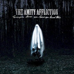 Everyone Loves You… Once You Leave Them by The Amity Affliction