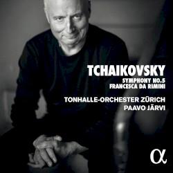 Symphony no. 5 / Francesca da Rimini by Tchaikovsky ;   Tonhalle-Orchester Zürich ,   Paavo Järvi